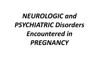 NEUROLOGIC and PSYCHIATRIC Disorders Encountered in PREGNANCY