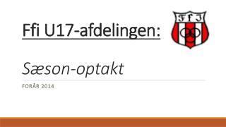 Ffi U17-afdelingen: Sæson-optakt