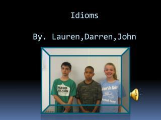 Idioms By.  Lauren,Darren,John