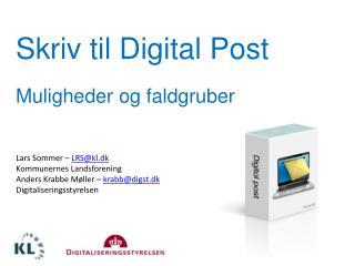 Lars Sommer –  LRS@kl.dk Kommunernes Landsforening Anders Krabbe Møller –  krabb@digst.dk