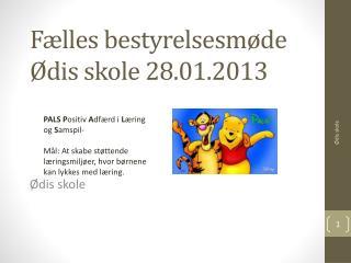 Fælles bestyrelsesmøde Ødis skole 28.01.2013