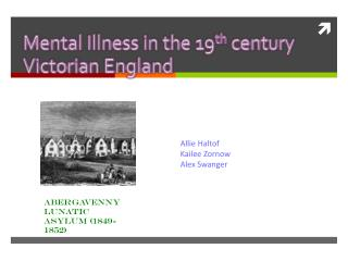 Mental Illness in the 19 th  century Victorian England