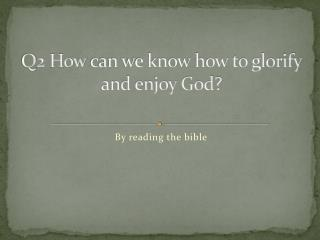 Q2 How  can we know how to glorify and enjoy God?