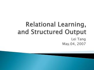 Relational Learning,   and Structured Output
