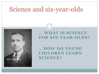 Science and six-year-olds
