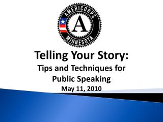 Telling Your Story: Tips and Techniques for  Public Speaking May 11, 2010