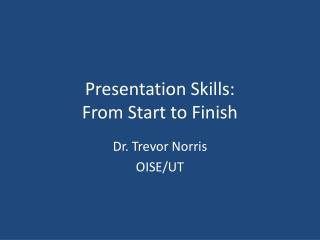 Presentation Skills:  From Start to Finish