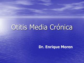 Otitis Media Cr nica