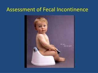 Assessment of Fecal Incontinence