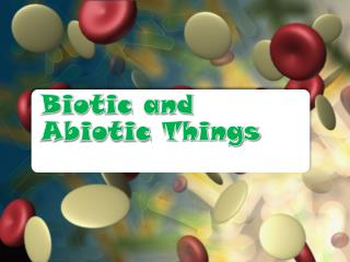 Biotic and Abiotic Things