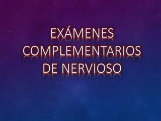 Exámenes  complementarios DE NERVIOSO