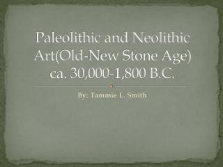 Paleolithic  and Neolithic Art(Old-New Stone Age) ca. 30,000-1,800 B.C.