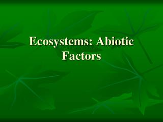 Ecosystems:  Abiotic  Factors