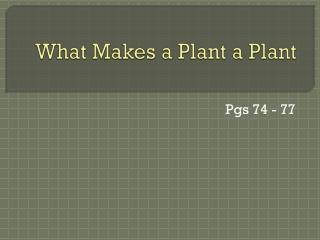 What Makes a Plant a Plant