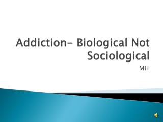 Addiction- Biological Not Sociological