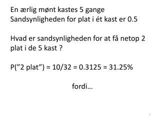 En ærlig mønt kastes 5 gange Sandsynligheden for plat i ét kast er 0.5
