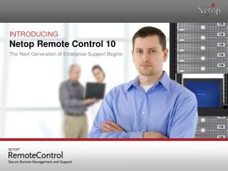 INTRODUCING Netop Remote Control 10 The Next Generation of Enterprise Support Begins