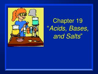 "Chapter 19 "" Acids, Bases, and Salts """