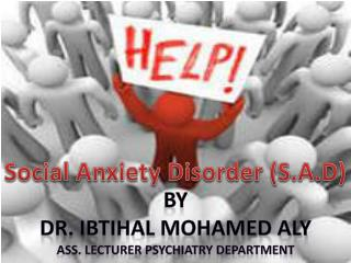 Social Anxiety Disorder (S.A.D)