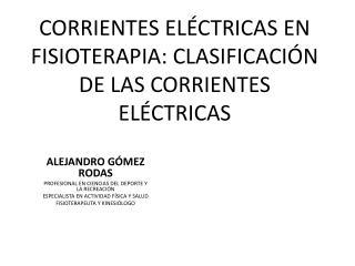 CORRIENTES EL�CTRICAS EN  FISIOTERAPIA: CLASIFICACI�N DE LAS CORRIENTES EL�CTRICAS