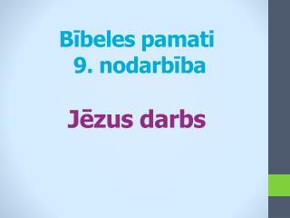 Bībeles pamati  9 . nodarbība Jēzus darbs