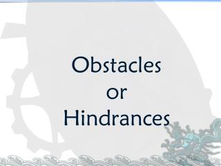 Obstacles or  Hindrances