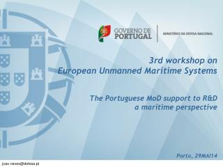 3rd  w orkshop  on European Unmanned Maritime Systems The  Portuguese  MoD support  to  R&D