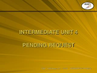 INTERMEDIATE UNIT 4 PENDING REQUEST
