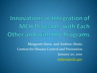 Innovations in Integration of MCH Programs with Each  O ther and with HIV Programs