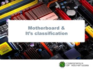 Motherboard &  I t�s classification