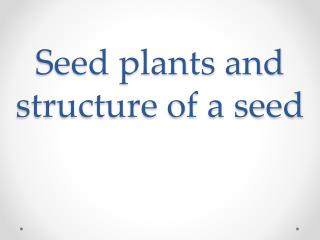 Seed plants and structure of a seed