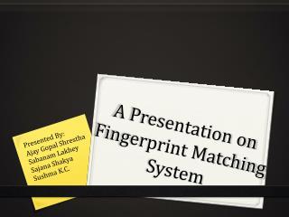 A Presentation on Fingerprint Matching System