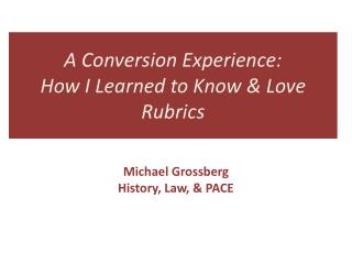 A Conversion Experience: How I Learned to Know & Love Rubrics