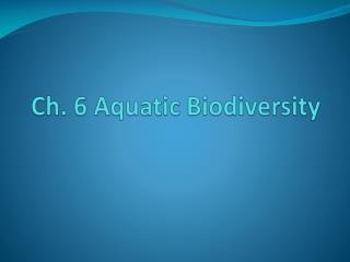 Ch. 6 Aquatic Biodiversity