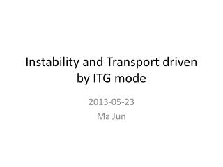 Instability and Transport driven by ITG mode