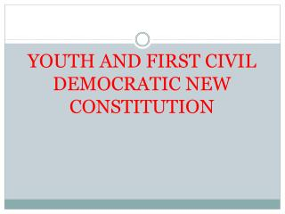 YOUTH AND  FIRST  CIVIL DEMOCRATIC NEW CONSTITUTION