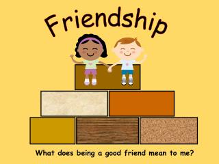 What does being a good friend mean to me?