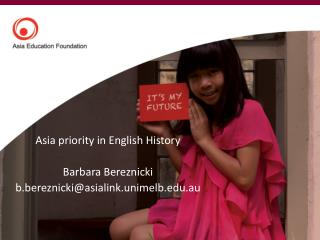 Asia priority in English History Barbara  Bereznicki b.bereznicki@asialink.unimelb.edu.au