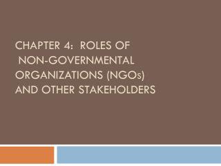 CHAPTER 4:  ROLES OF  NON-GOVERNMENTAL ORGANIZATIONS ( Ngo s ) and other stakeholders