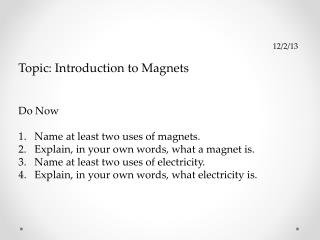 12/2/13 Topic: Introduction to Magnets Do Now Name at least two uses of magnets.