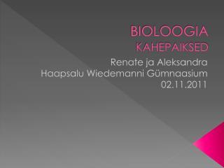 BIOLOOGIA KAHEPAIKSED