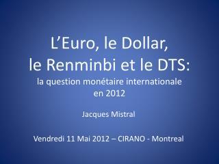 L'Euro, le Dollar, le Renminbi et le DTS: la question monétaire internationale  en 2012