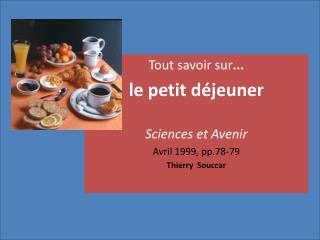 Tout savoir sur ...  le petit  déjeuner Sciences et  Avenir Avril  1999, pp.78-79