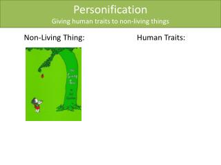 Personification Giving human traits to non-living things