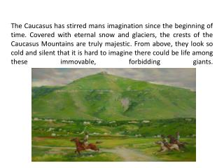 Lermontov loved the Caucasus Mountains and wrote beautiful verses about them.