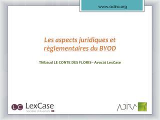 Les aspects juridiques et règlementaires du BYOD Thibaud LE CONTE DES FLORIS– Avocat  LexCase