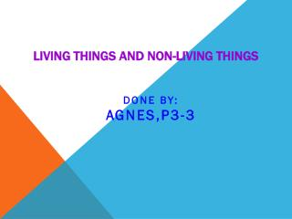 Living Things and Non-Living  T hings