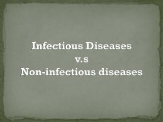 Infectious Diseases v.s Non-infectious diseases