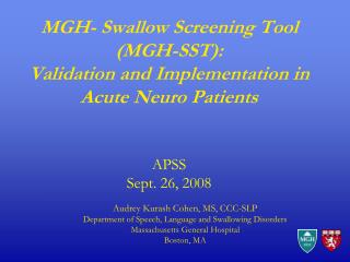 MGH- Swallow Screening Tool MGH-SST: Validation and Implementation in Acute Neuro Patients   APSS Sept. 26, 2008