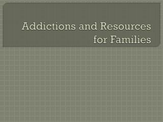 Addictions and Resources for Families